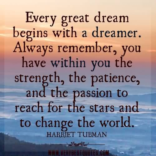 Passion-Quotes-Every-Great-Dream-Begins-With-A-Dreamer-Harriet-Tubman.jpg
